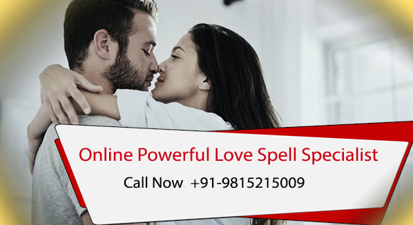 Online Powerful Love Spell Specialist - +91-9815215009 - India